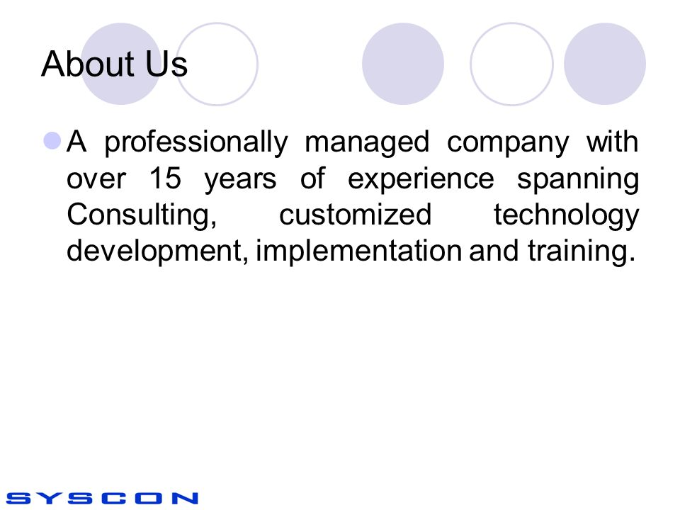 About Us A professionally managed company with over 15 years of experience spanning Consulting, customized technology development, implementation and training.