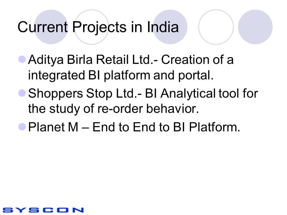Current Projects in India Aditya Birla Retail Ltd.- Creation of a integrated BI platform and portal.