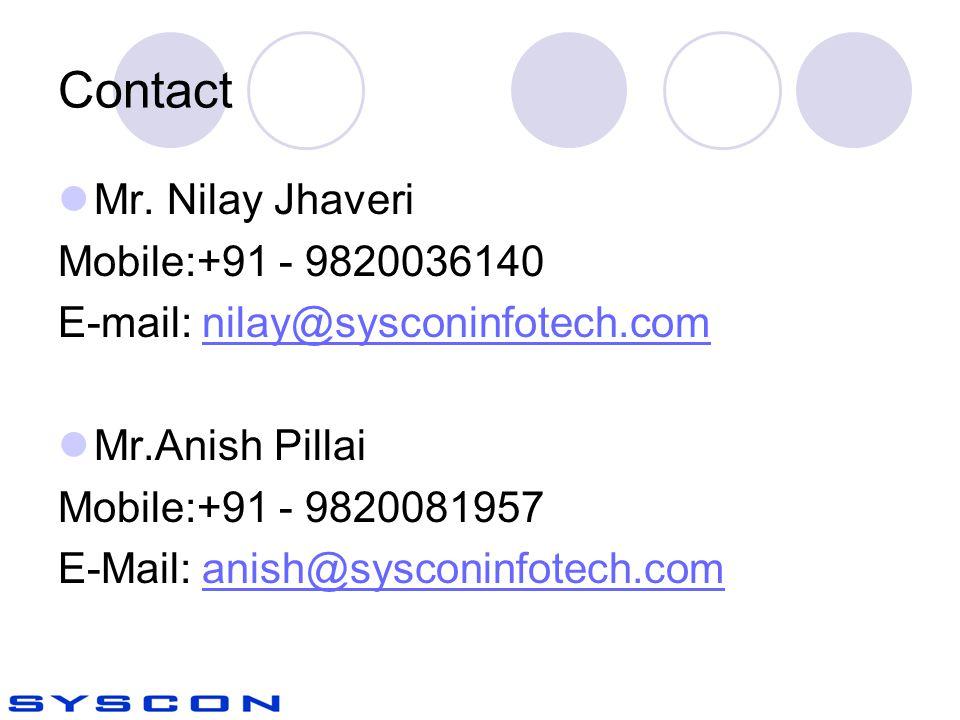 Contact Mr. Nilay Jhaveri Mobile:+91 - 9820036140 E-mail: nilay@sysconinfotech.comnilay@sysconinfotech.com Mr.Anish Pillai Mobile:+91 - 9820081957 E-M