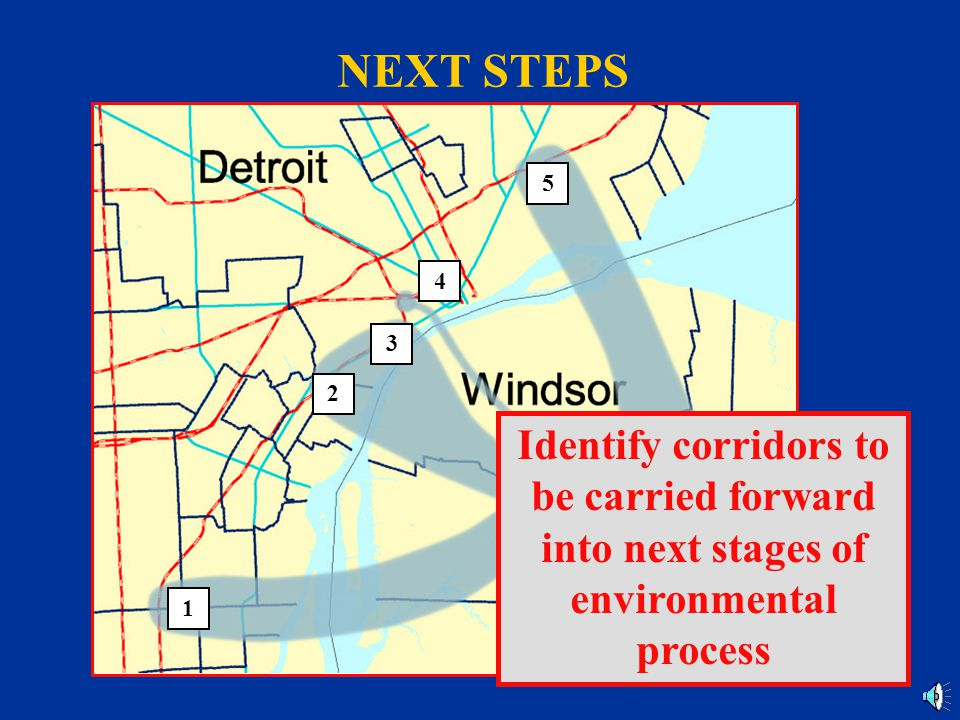 NEXT STEPS Evaluate corridor impacts Transportation Community Neighborhood Environment