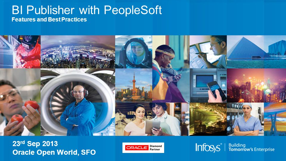 BI Publisher with PeopleSoft Features and Best Practices 23 rd Sep 2013 Oracle Open World, SFO