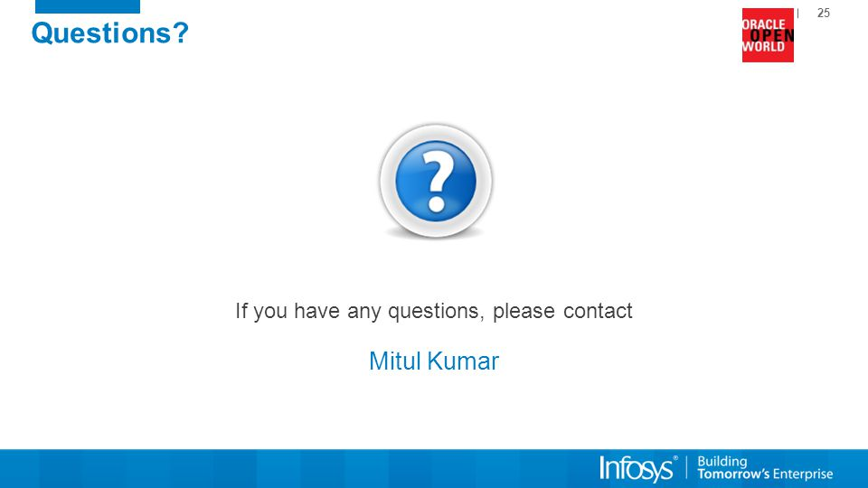 25 Questions? If you have any questions, please contact Mitul Kumar