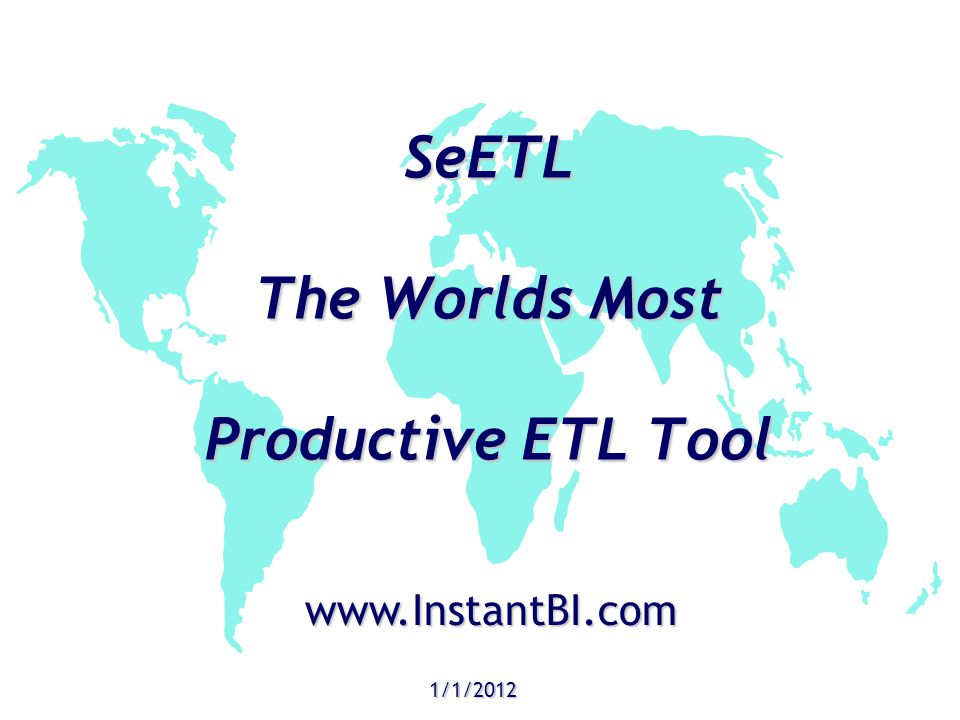 SeETL The Worlds Most Productive ETL Tool 1/1/2012 www.InstantBI.com