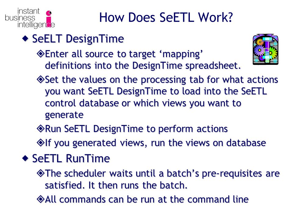 How Does SeETL Work?  SeELT DesignTime  Enter all source to target 'mapping' definitions into the DesignTime spreadsheet.  Set the values on the pr