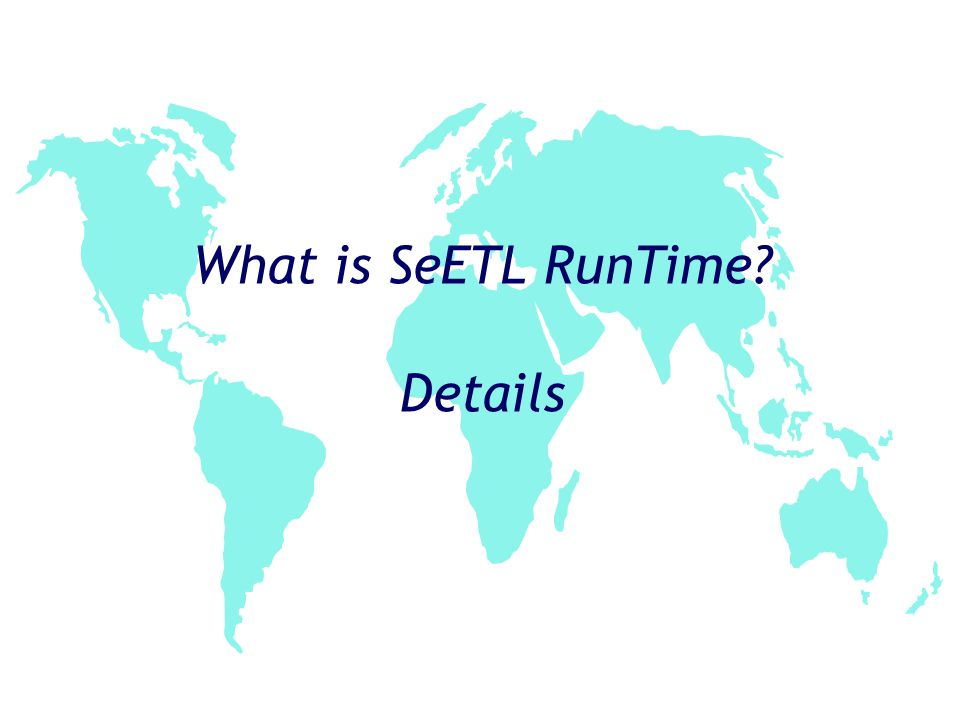 What is SeETL RunTime? Details