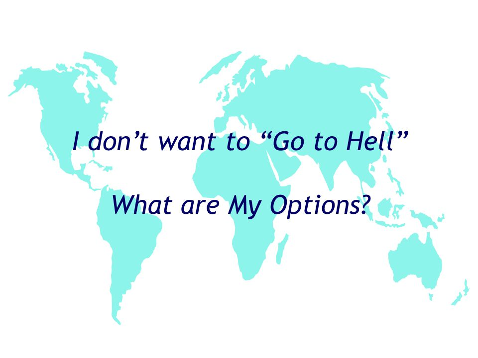 I don't want to Go to Hell What are My Options