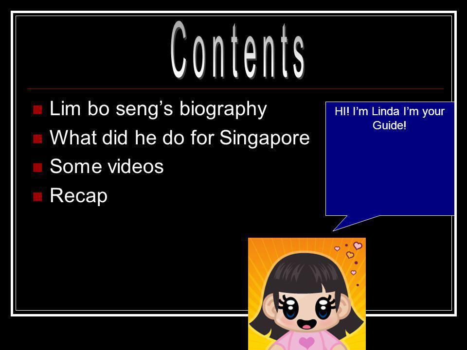 Lim bo seng's biography What did he do for Singapore Some videos Recap HI.