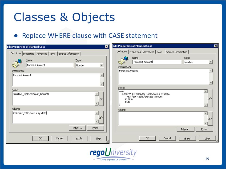 www.regoconsulting.comPhone: 1-888-813-0444 19 ● Replace WHERE clause with CASE statement Classes & Objects
