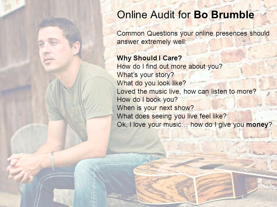 Online Audit for Bo Brumble Common Questions your online presences should answer extremely well: Why Should I Care? How do I find out more about you?