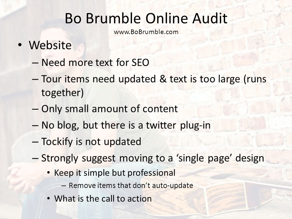 Bo Brumble Online Audit www.BoBrumble.com Website – Need more text for SEO – Tour items need updated & text is too large (runs together) – Only small