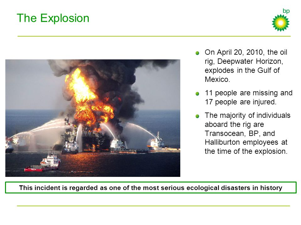 The Explosion This incident is regarded as one of the most serious ecological disasters in history On April 20, 2010, the oil rig, Deepwater Horizon,