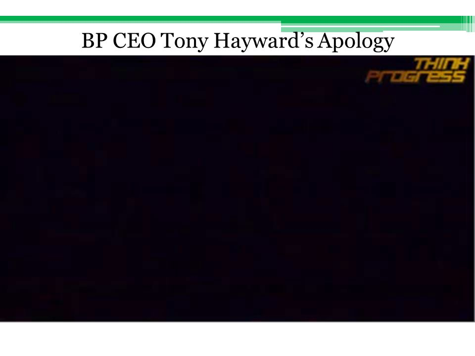 BP Public Relations Tony Hayward's TV spot: A tragedy that never should have happened No connection to BP honor all legitimate claims Legitimate never defined Allows BP to deny any claims they want Hayward's comments and actions I'd like my life back Undermines the suffering of the people really affected by the spill