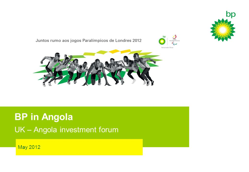 BP in Angola UK – Angola investment forum May 2012