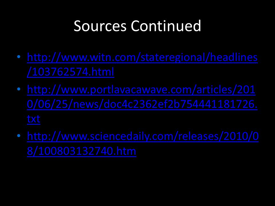 Sources Continued http://www.witn.com/stateregional/headlines /103762574.html http://www.witn.com/stateregional/headlines /103762574.html http://www.portlavacawave.com/articles/201 0/06/25/news/doc4c2362ef2b754441181726.