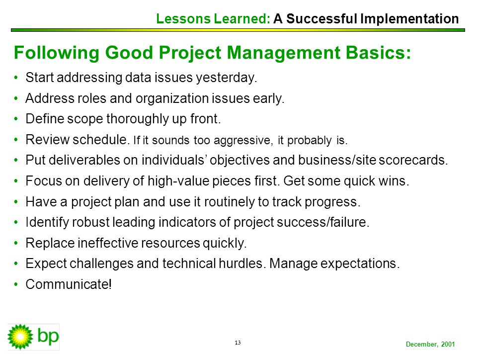 BP ConfidentialDecember, 2001 13 Following Good Project Management Basics: Start addressing data issues yesterday.