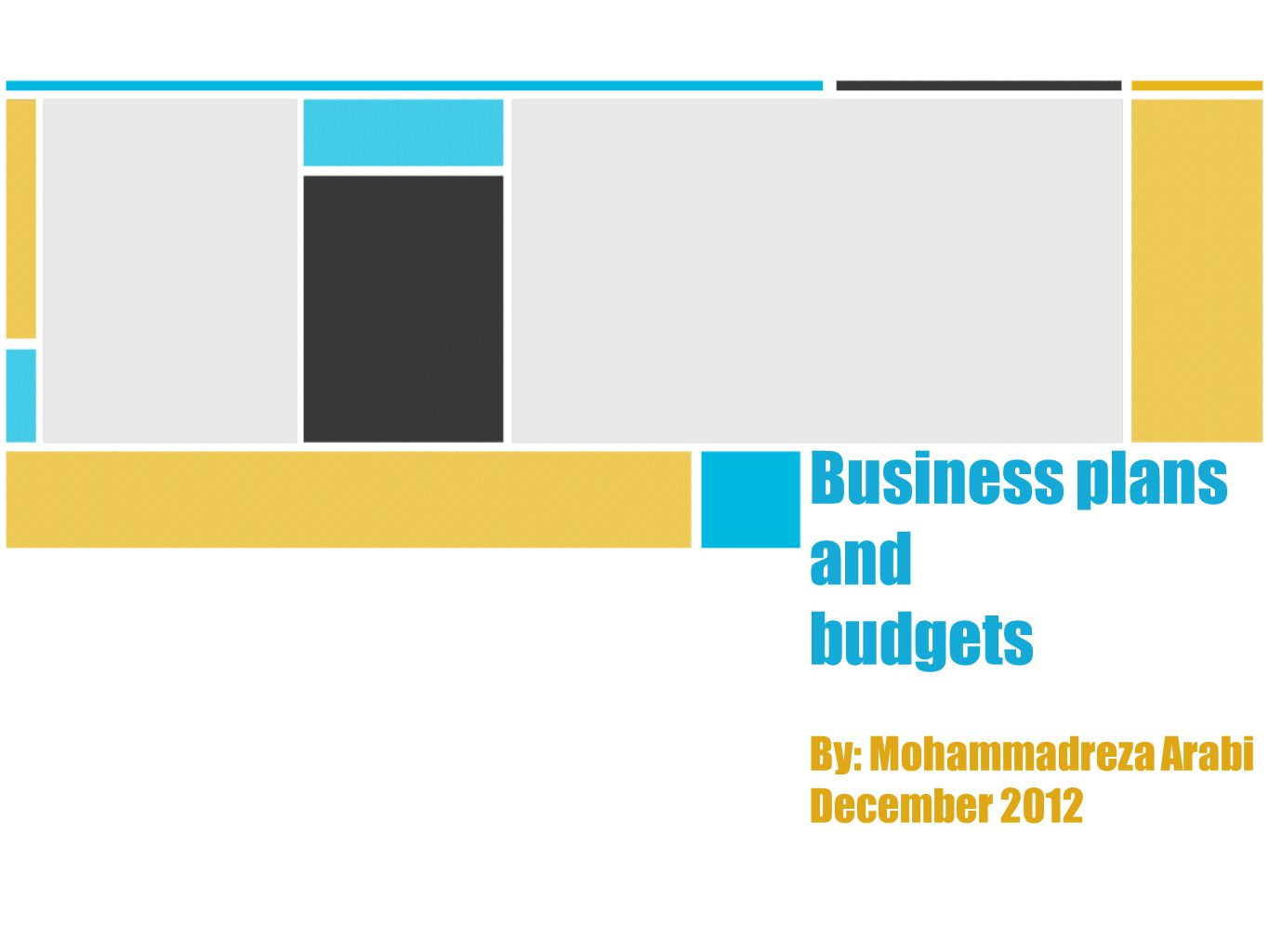 Business plans and budgets By: Mohammadreza Arabi December 2012