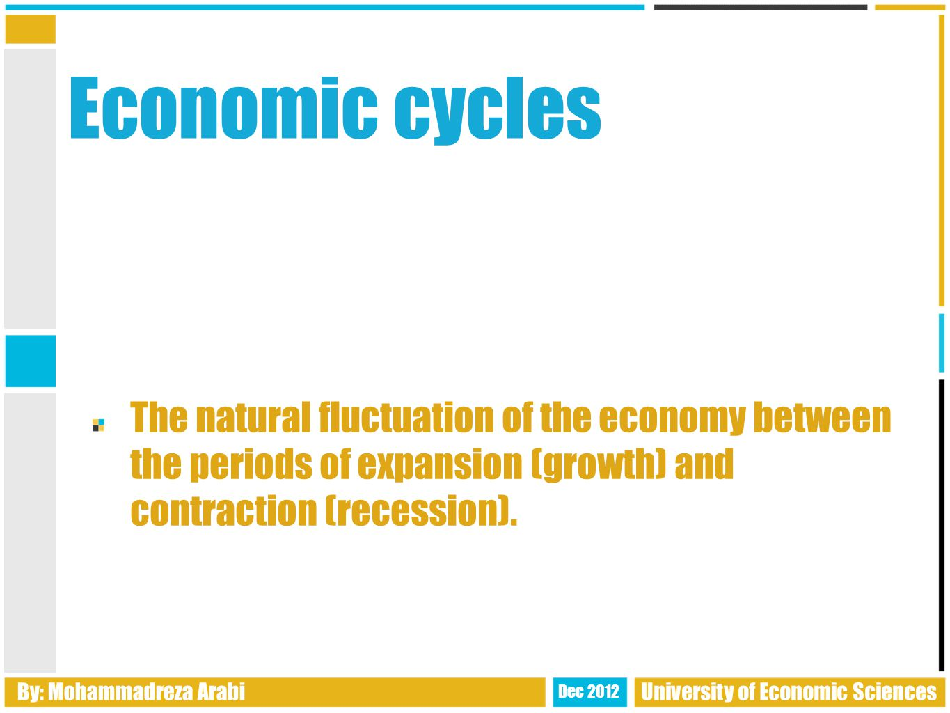 Economic cycles The natural fluctuation of the economy between the periods of expansion (growth) and contraction (recession).