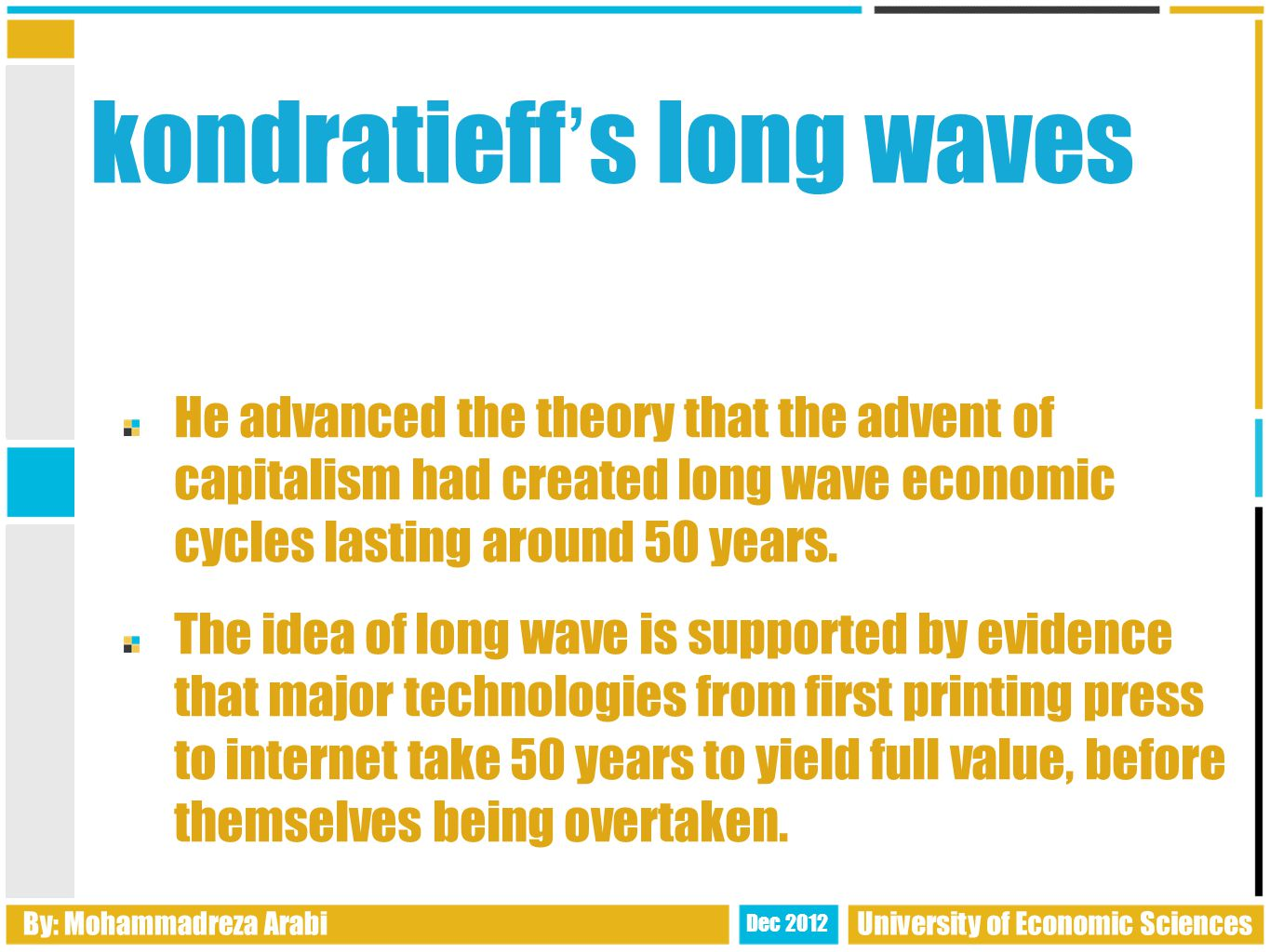 kondratieff ' s long waves He advanced the theory that the advent of capitalism had created long wave economic cycles lasting around 50 years.
