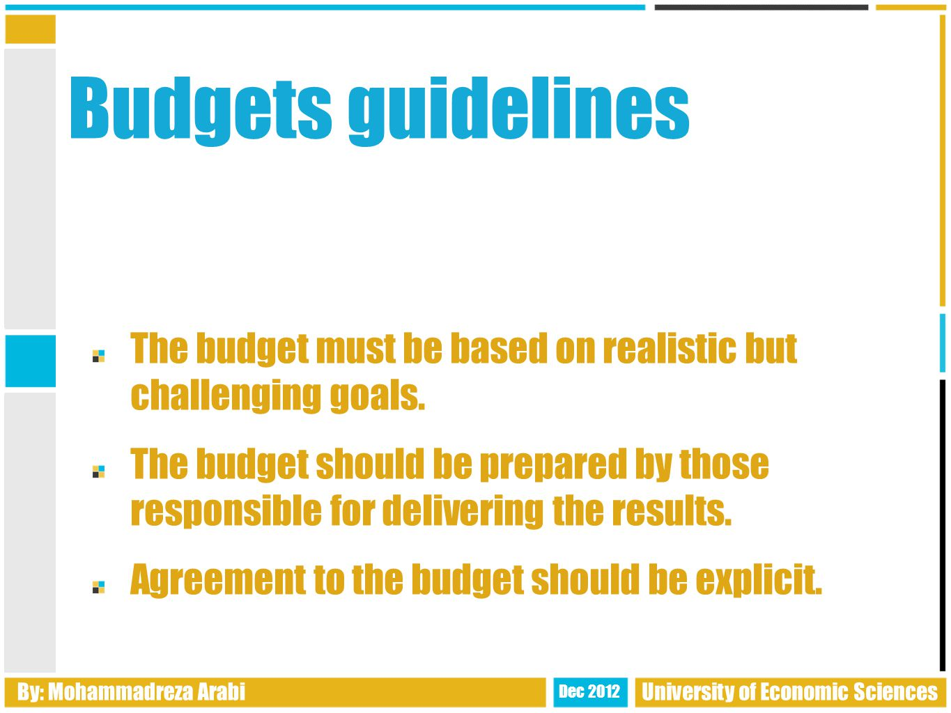 Budgets guidelines The budget must be based on realistic but challenging goals.
