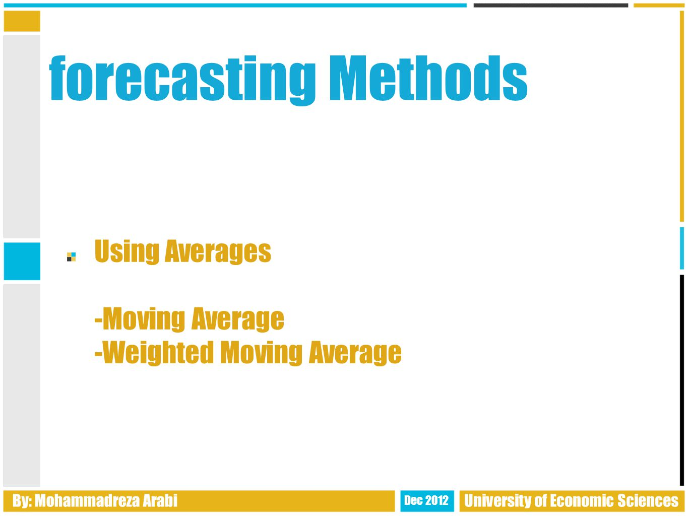 forecasting Methods Advanced forecasting techniques - Exponential smoothing - Holt ' s & Brown ' s linear exponential smoothing - Box-Jenkins -...