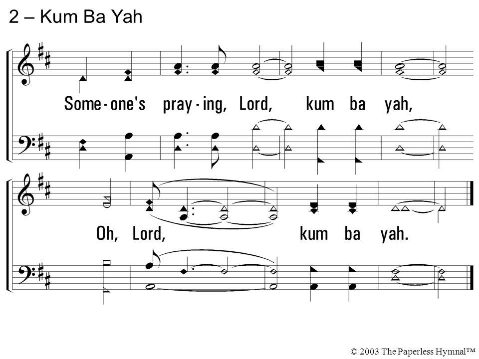 2 – Kum Ba Yah © 2003 The Paperless Hymnal™