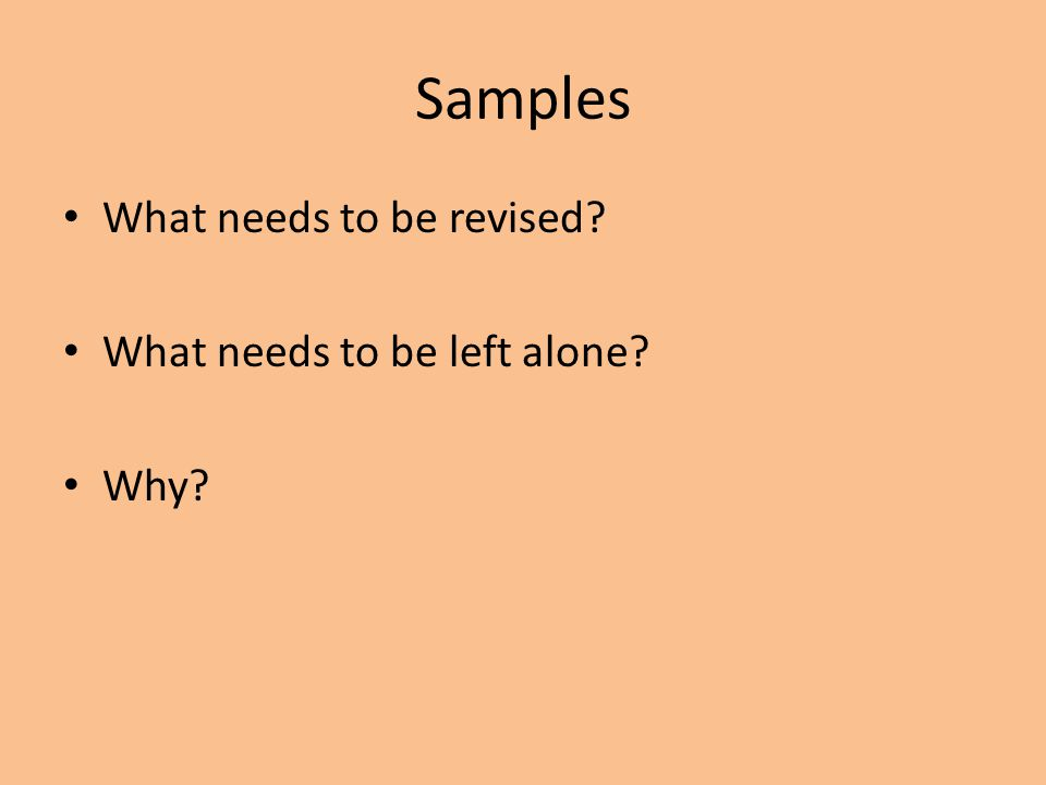 Samples What needs to be revised What needs to be left alone Why