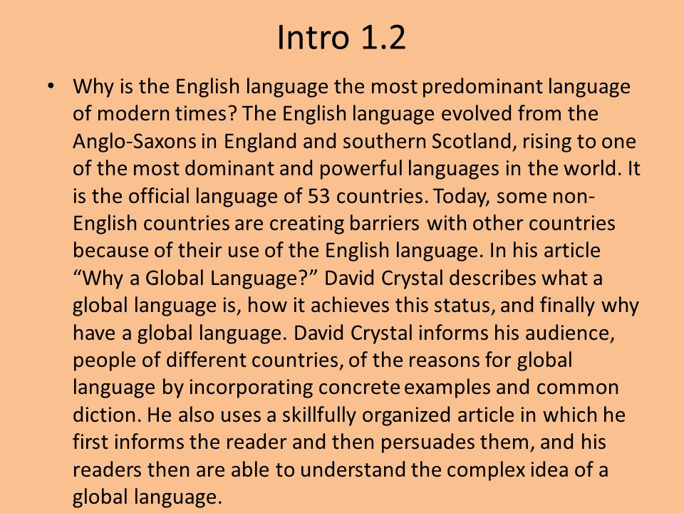 Intro 1.2 Why is the English language the most predominant language of modern times? The English language evolved from the Anglo-Saxons in England and
