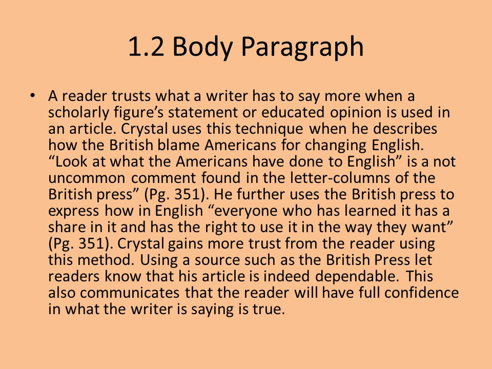 1.2 Body Paragraph A reader trusts what a writer has to say more when a scholarly figure's statement or educated opinion is used in an article. Crysta