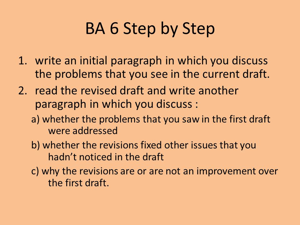 BA 6 Step by Step 1.write an initial paragraph in which you discuss the problems that you see in the current draft. 2.read the revised draft and write