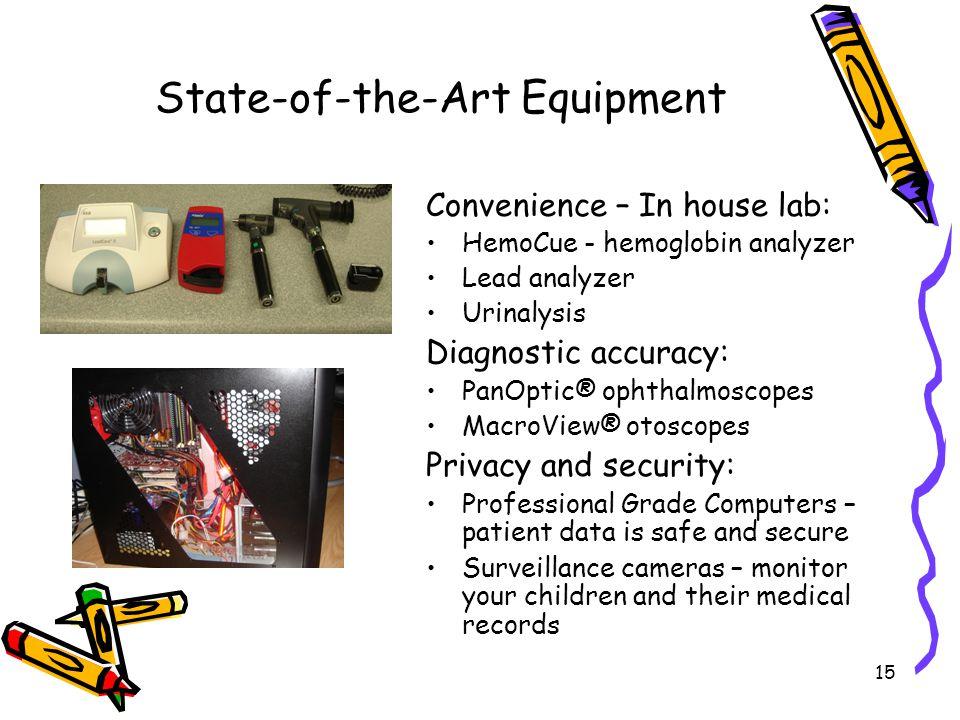 15 State-of-the-Art Equipment Convenience – In house lab: HemoCue - hemoglobin analyzer Lead analyzer Urinalysis Diagnostic accuracy: PanOptic® ophtha