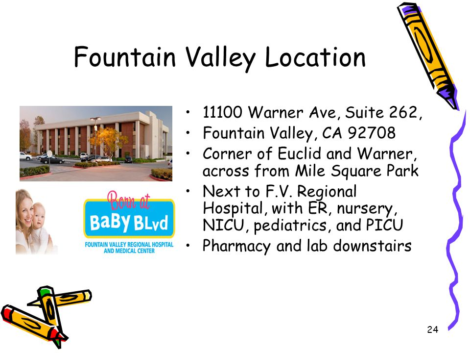 24 Fountain Valley Location 11100 Warner Ave, Suite 262, Fountain Valley, CA 92708 Corner of Euclid and Warner, across from Mile Square Park Next to F