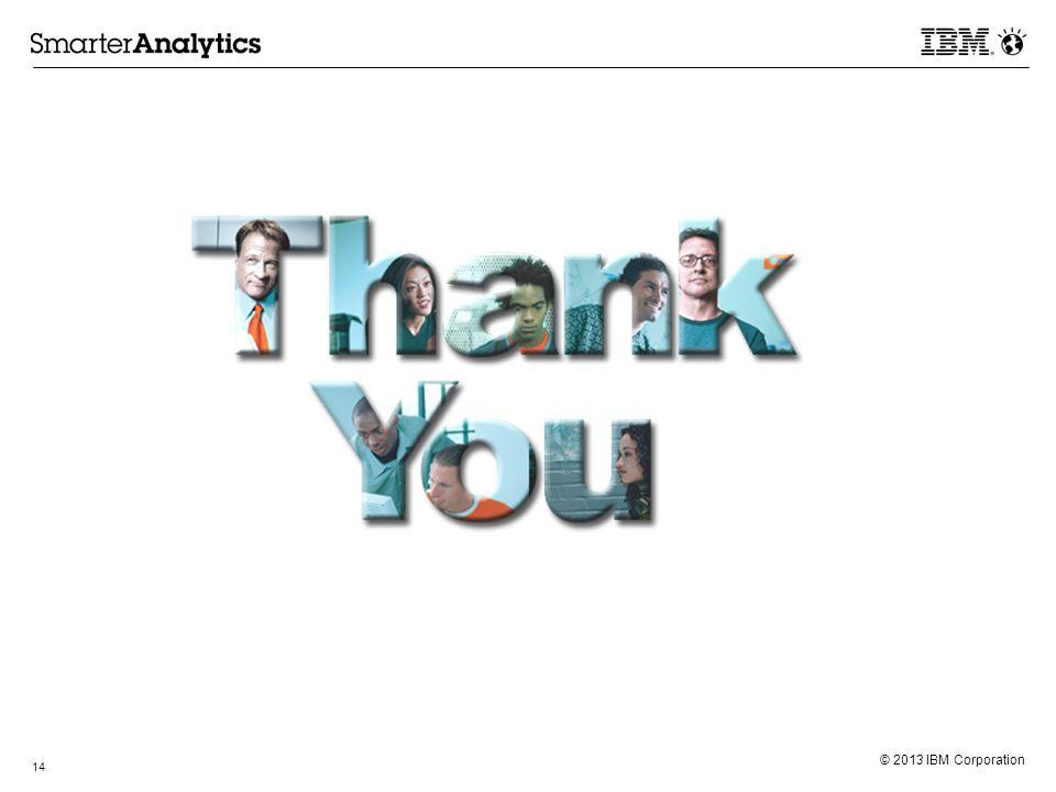 © 2013 IBM Corporation 14