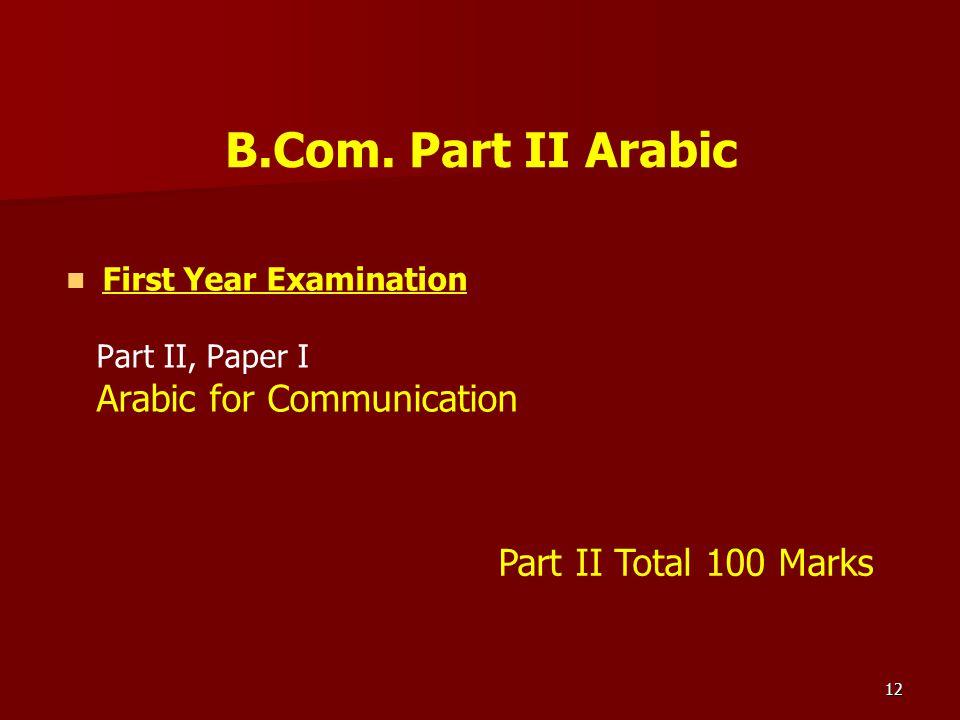 12 B.Com. Part II Arabic First Year Examination Part II, Paper I Arabic for Communication Part II Total 100 Marks
