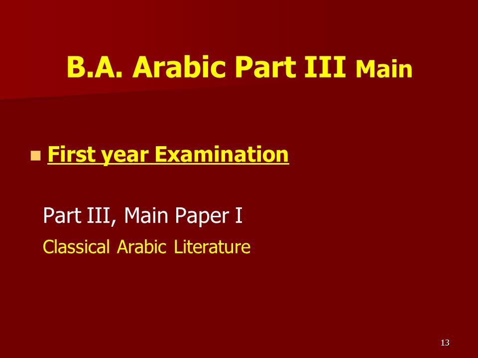 13 B.A. Arabic Part III Main First year Examination Part III, Main Paper I Classical Arabic Literature
