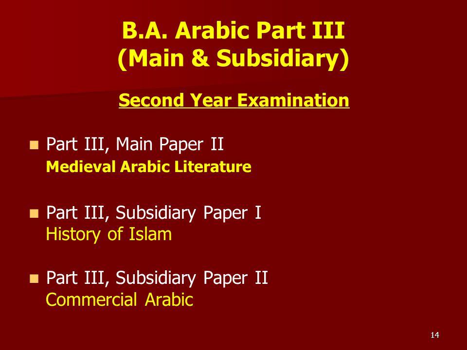 14 B.A. Arabic Part III (Main & Subsidiary) Second Year Examination Part III, Main Paper II Medieval Arabic Literature Part III, Subsidiary Paper I Hi