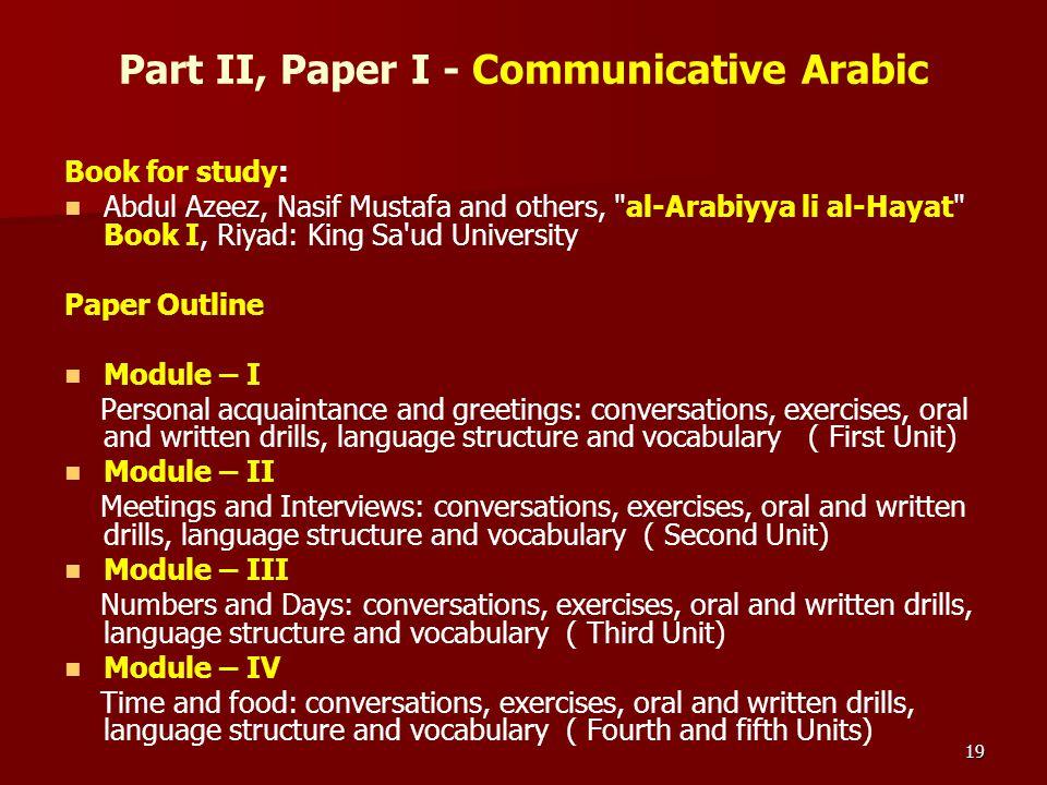 19 Part II, Paper I - Communicative Arabic Book for study: Abdul Azeez, Nasif Mustafa and others,