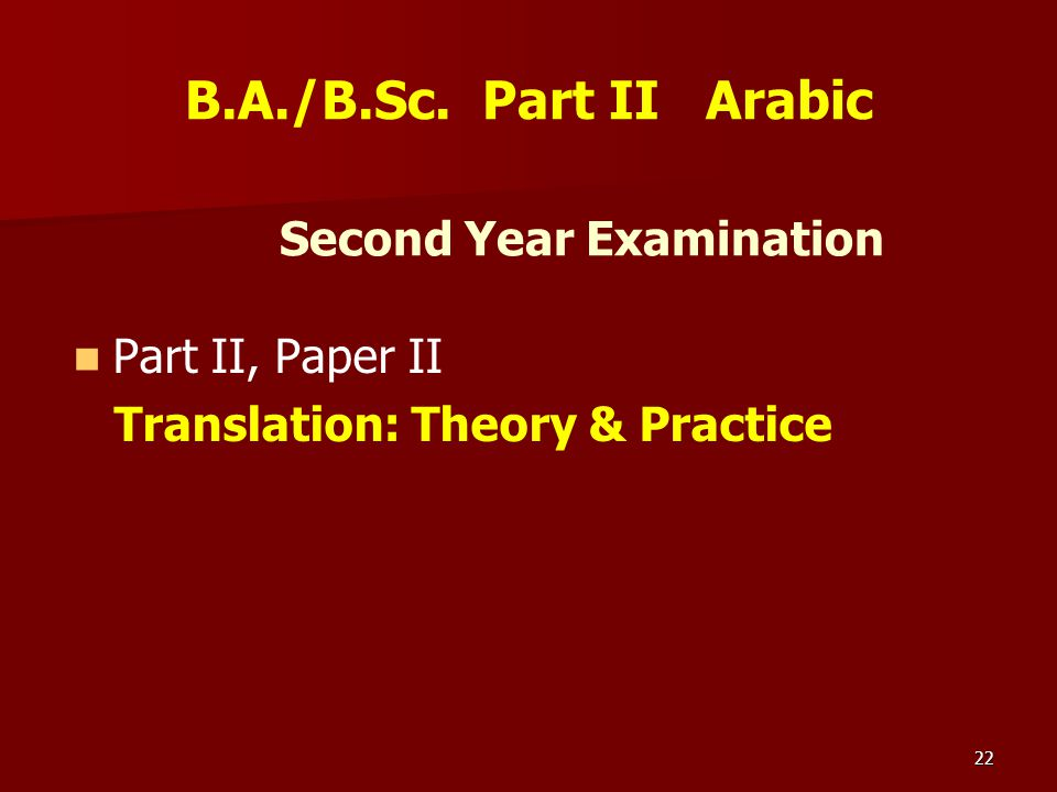 22 Second Year Examination Part II, Paper II Translation: Theory & Practice B.A./B.Sc. Part II Arabic