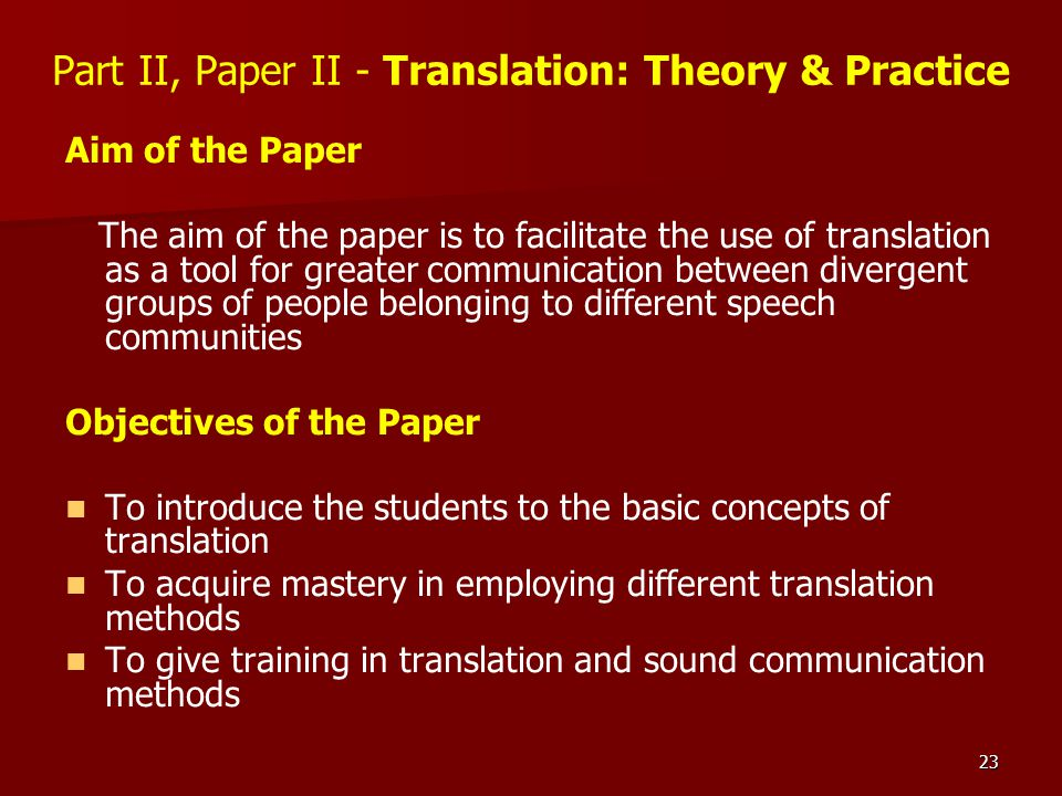 23 Part II, Paper II - Translation: Theory & Practice Aim of the Paper The aim of the paper is to facilitate the use of translation as a tool for grea