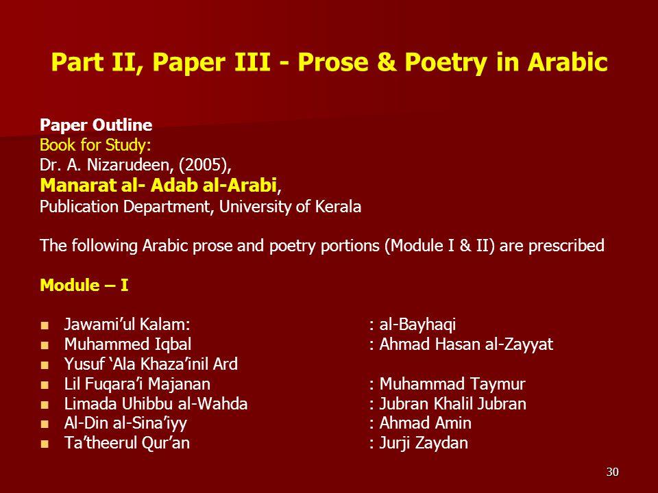 30 Part II, Paper III - Prose & Poetry in Arabic Paper Outline Book for Study: Dr. A. Nizarudeen, (2005), Manarat al- Adab al-Arabi, Publication Depar