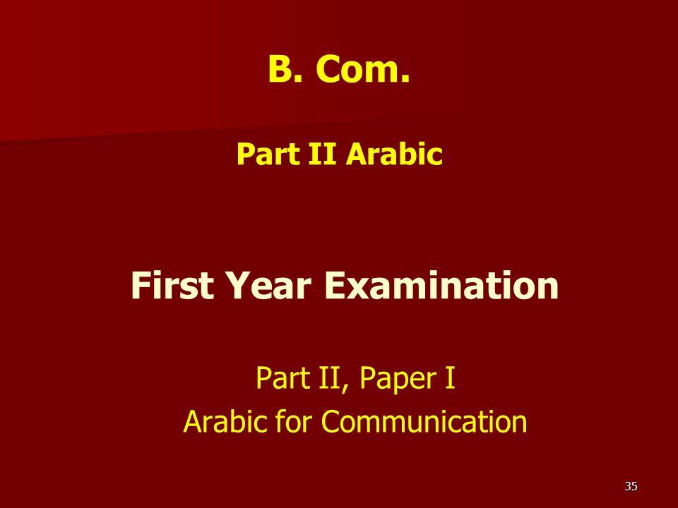 35 B. Com. Part II Arabic First Year Examination Part II, Paper I Arabic for Communication