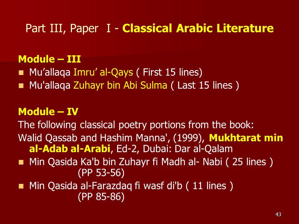 43 Part III, Paper I - Classical Arabic Literature Module – III Mu'allaqa Imru' al-Qays ( First 15 lines) Mu'allaqa Zuhayr bin Abi Sulma ( Last 15 lin