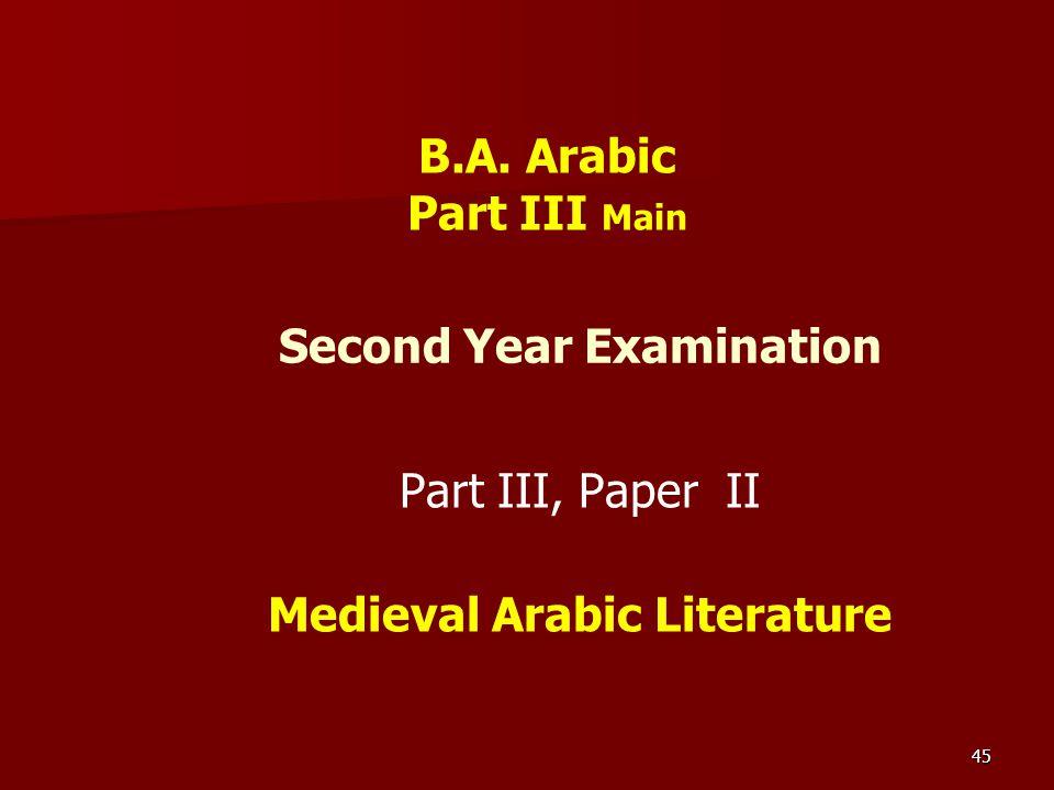 45 Second Year Examination Part III, Paper II Medieval Arabic Literature B.A. Arabic Part III Main