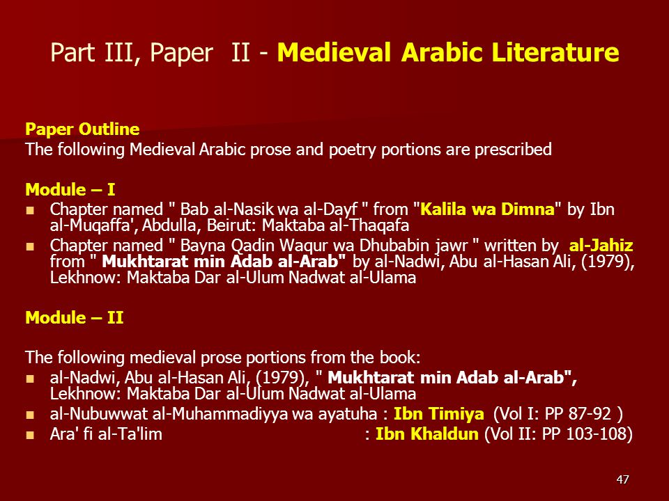 47 Part III, Paper II - Medieval Arabic Literature Paper Outline The following Medieval Arabic prose and poetry portions are prescribed Module – I Cha