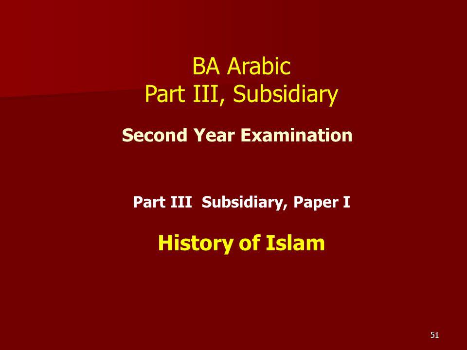 51 Second Year Examination Part III Subsidiary, Paper I History of Islam BA Arabic Part III, Subsidiary