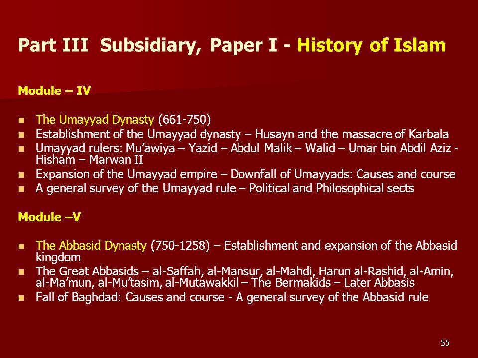 55 Part III Subsidiary, Paper I - History of Islam Module – IV The Umayyad Dynasty (661-750) Establishment of the Umayyad dynasty – Husayn and the mas