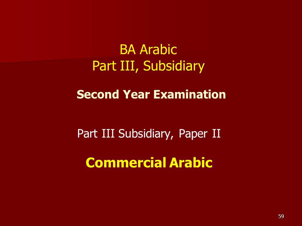 59 Second Year Examination Part III Subsidiary, Paper II Commercial Arabic BA Arabic Part III, Subsidiary