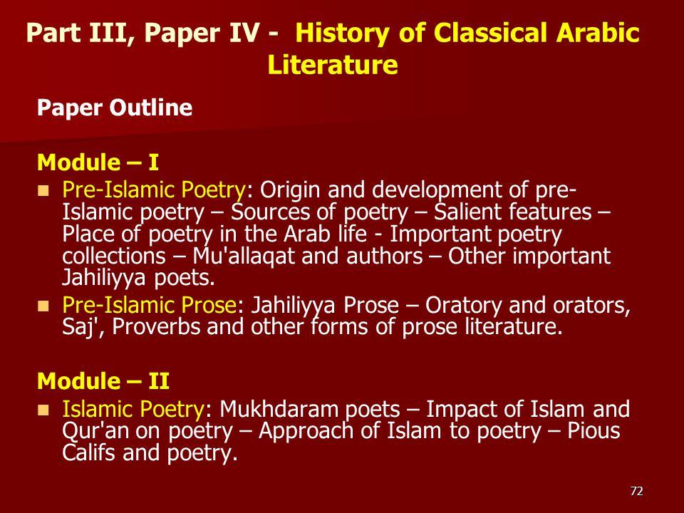 72 Part III, Paper IV - History of Classical Arabic Literature Paper Outline Module – I Pre-Islamic Poetry: Origin and development of pre- Islamic poe