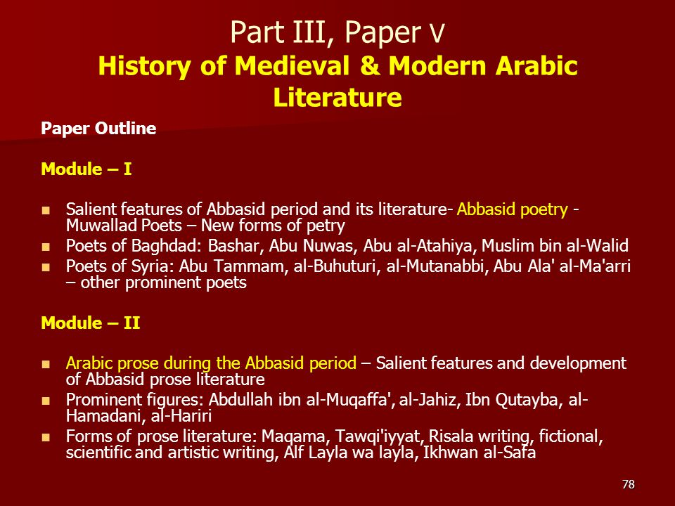 78 Part III, Paper V History of Medieval & Modern Arabic Literature Paper Outline Module – I Salient features of Abbasid period and its literature- Ab