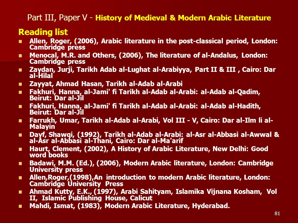 81 Part III, Paper V - History of Medieval & Modern Arabic Literature Reading list Allen, Roger, (2006), Arabic literature in the post-classical perio