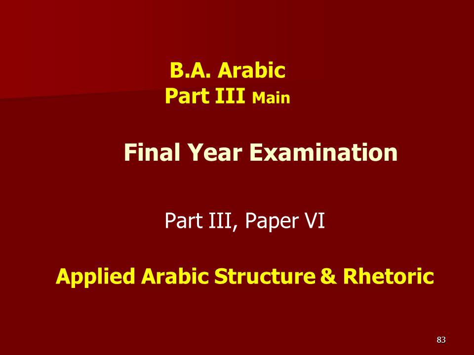 83 Final Year Examination Part III, Paper VI Applied Arabic Structure & Rhetoric B.A. Arabic Part III Main